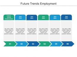 Future Trends Employment Ppt Powerpoint Presentation Infographic Template Graphic Images Cpb