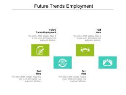 Future Trends Employment Ppt Powerpoint Presentation Summary Portfolio Cpb