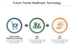 Future Trends Healthcare Technology Ppt Powerpoint Presentation Portfolio Summary Cpb