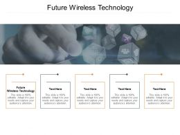 Future Wireless Technology Ppt Powerpoint Presentation Summary Deck Cpb