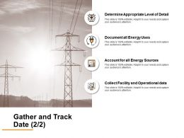 Gather And Track Date Document All Energy Uses Ppt Powerpoint Presentation Model Layouts