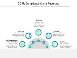GDPR Compliance Client Reporting Ppt Powerpoint Presentation Infographic Template Cpb