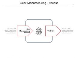 Gear Manufacturing Process Ppt Powerpoint Presentation Layouts Graphics Template Cpb