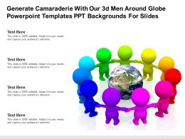 Generate Camaraderie With Our 3d Men Around Globe Templates Ppt Backgrounds For Slides