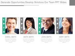 Generate Opportunities Develop Solutions Our Team Ppt Slides