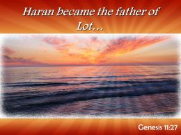Genesis 11 27 Haran became the father of Lot PowerPoint Church Sermon