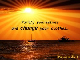 Genesis 35 2 Purify Yourselves And Change Your Clothes Powerpoint Church Sermon