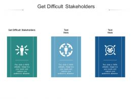 Get Difficult Stakeholders Ppt Powerpoint Presentation Slides Example Topics Cpb