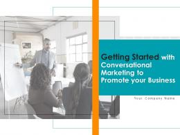 Getting Started With Conversational Marketing To Promote Your Business Complete Deck