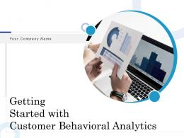 Getting Started With Customer Behavioral Analytics Powerpoint Presentation Slides