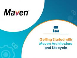 Getting Started With Maven Architecture And Lifecycle Powerpoint Presentation Slides