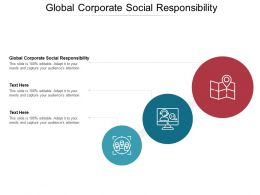 Global Corporate Social Responsibility Ppt Powerpoint Presentation Infographic Cpb