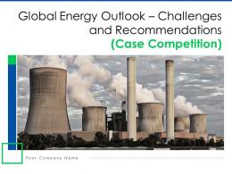 Global Energy Outlook Challenges And Recommendations Case Competition Complete Deck