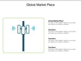 Global Market Place Ppt Powerpoint Presentation Portfolio Styles Cpb