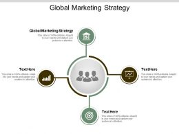Global Marketing Strategy Ppt Powerpoint Presentation Gallery Images Cpb