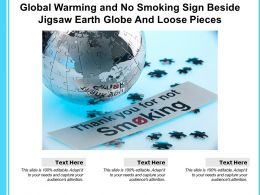 Global Warming And No Smoking Sign Beside Jigsaw Earth Globe And Loose Pieces