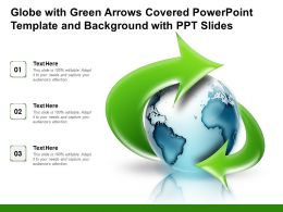 Globe With Green Arrows Covered Powerpoint Template And Background With Ppt Slides