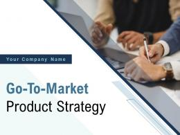 Go To Market Product Strategy Powerpoint Presentation Slides