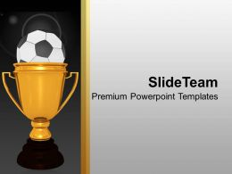 Gold Cup Winner With Soccer Ball Success Powerpoint Templates Ppt Themes And Graphics 0113