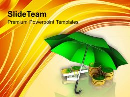 Golden Coins And Banknotes Under Umbrella PowerPoint Templates PPT Themes And Graphics 0213