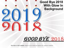 Good Bye 2018 With Glow In Background Good Ppt Example