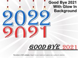 Good Bye 2021 With Glow In Background Good Ppt Example