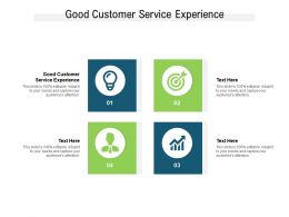 Good Customer Service Experience Ppt Powerpoint Presentation Outline Summary Cpb