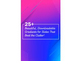 25+ Beautiful, Downloadable Gradients for Slides That Beat the Clutter!