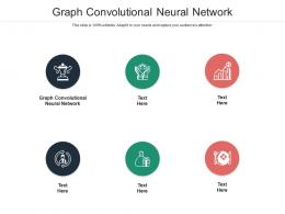 Graph Convolutional Neural Network Ppt Powerpoint Presentation Show Design Cpb