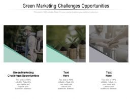Green Marketing Challenges Opportunities Ppt Powerpoint Presentation Infographics Grid Cpb