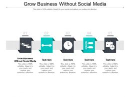 Grow Business Without Social Media Ppt Powerpoint Presentation Summary Slideshow Cpb