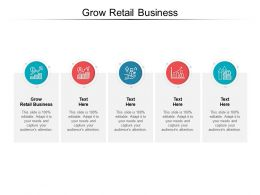Grow Retail Business Ppt Powerpoint Presentation Inspiration Slide Cpb