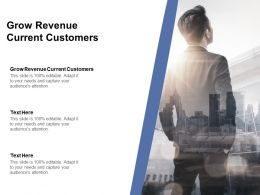 Grow Revenue Current Customers Ppt Powerpoint Presentation Layouts Structure Cpb