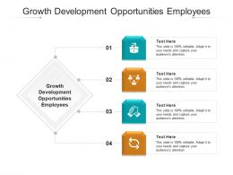 Growth Development Opportunities Employees Ppt Powerpoint Presentation Infographics Grid Cpb