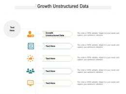 Growth Unstructured Data Ppt Powerpoint Presentation Infographics Slides Cpb