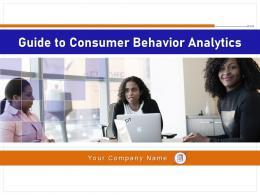 Guide To Consumer Behavior Analytics Powerpoint Presentation Slides