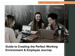 Guide To Creating The Perfect Working Environment And Employee Journey Powerpoint Presentation Slides
