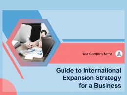 Guide To International Expansion Strategy For A Business Powerpoint Presentation Slides