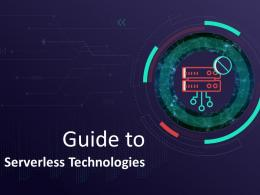 Guide To Serverless Technologies Powerpoint Presentation Slides