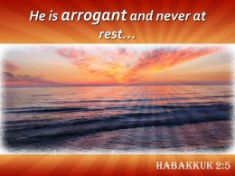 Habakkuk 2 5 He Is Arrogant And Never Powerpoint Church Sermon