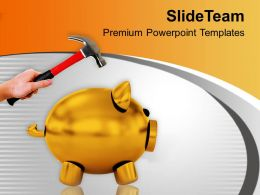 Hand With Hammer Breaking Piggy Bank Powerpoint Templates PPT Backgrounds For Slides 0213