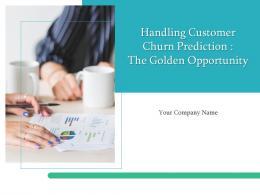 Handling Customer Churn Prediction The Golden Opportunity Powerpoint Presentation Slides