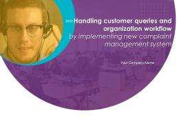 Handling Customer Queries And Organization Workflow By Implementing New Complaint Management System Complete Deck