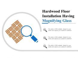 Hardwood Floor Installation Having Magnifying Glass