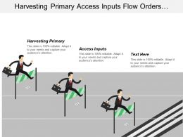 Harvesting Primary Access Inputs Flow Orders Processing Storage