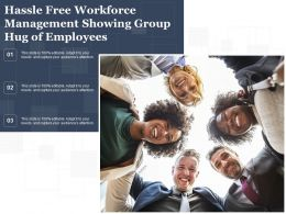 Hassle Free Workforce Management Showing Group Hug Of Employees
