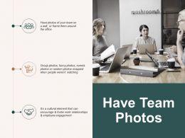 Have Team Photos Communication Ppt Powerpoint Presentation Professional Portrait