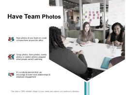 Have Team Photos Employee Engagement Ppt Powerpoint Presentation File Deck