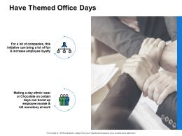 Have Themed Office Days Employee Loyalty Ppt Powerpoint Presentation Pictures Graphics
