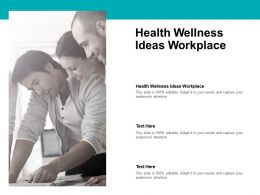 Health Wellness Ideas Workplace Ppt Powerpoint Presentation Gallery Diagrams Cpb